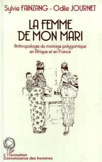 La Femme de mon mari : étude ethnologique du mariage polygamique en Afrique et en France
