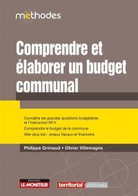 Comprendre et élaborer un budget communal : connaître les grandes questions budgétaires et l'instruction M14, comprendre le budget de la commune, aller plus loin : enjeux fiscaux et financiers