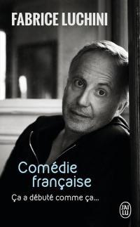 Comédie française : ça a débuté comme ça... : récit