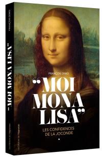 Moi, Mona Lisa : les confidences de la Joconde