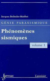 Génie parasismique. Volume 1, Phénomènes sismiques