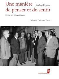 Une manière de penser et de sentir : essai sur Pierre Boulez