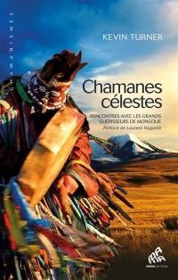 Chamanes célestes : rencontres avec les grands guérisseurs de Mongolie
