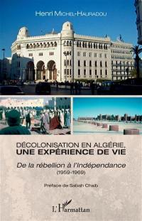 Décolonisation en Algérie, une expérience de vie : de la rébellion à l'indépendance (1959-1969)