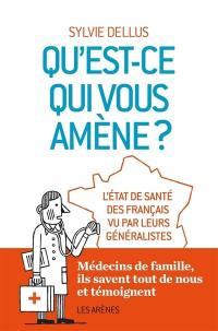 Qu'est-ce qui vous amène ? : l'état de santé des Français vu par leurs généralistes