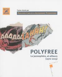 Polyfree : la jazzosphère, et ailleurs (1970-2015)