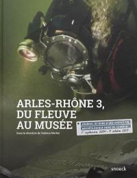Arles-Rhône 3, du fleuve au musée