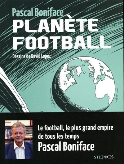 Planète football : géopolitique d'un empire universel