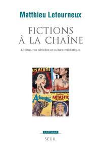Fictions à la chaîne : littératures sérielles et culture médiatique