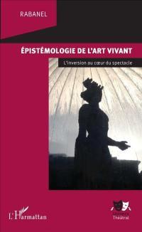 Epistémologie de l'art vivant : l'inversion au coeur du spectacle