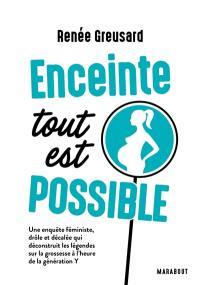 Enceinte : tout est possible : une enquête féministe, drôle et décalée qui déconstruit les légendes sur la grossesse à l'heure de la génération Y