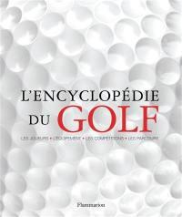 L'encyclopédie du golf : les joueurs, l'équipement, les coups, les terrains, les tournois
