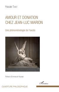 Amour et donation chez Jean-Luc Marion : une phénoménologie de l'excès