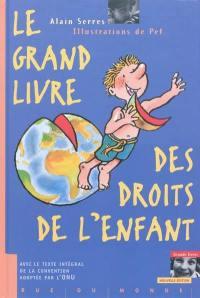 Le grand livre des droits de l'enfant : avec le texte intégral de la Convention internationale adoptée à l'ONU le 20 novembre 1989