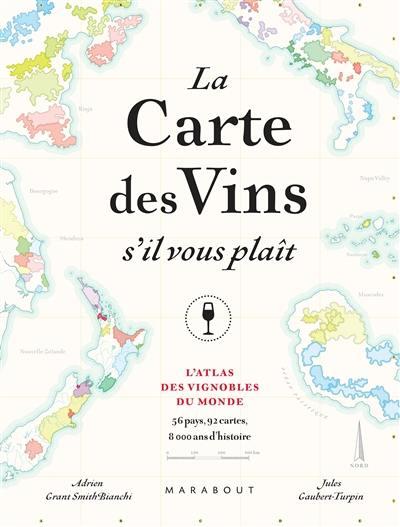 La carte des vins s'il vous plaît : l'atlas des vignobles du monde, 56 pays, 92 cartes, 8.000 ans d'histoire