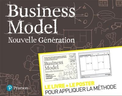 Business model : nouvelle génération : le livre + le poster pour appliquer la méthode