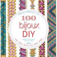 100 bijoux DIY, modèles et techniques étape par étape : bracelets, manchettes & cie : : tissage, tressage, brick stitch, peyote, macramé, kumihino