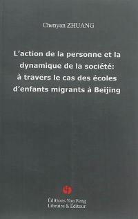 L'action de la personne et la dynamique de la société : à travers le cas des écoles d'enfants migrants à Beijing