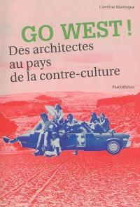 Go west ! : des architectes au pays de la contre-culture