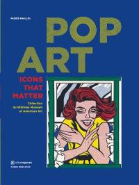 Pop art : icons that matter : collection du Whitney Museum of American art