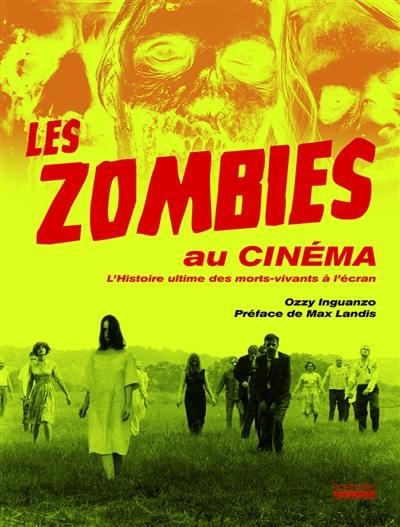 Les zombies au cinéma : l'histoire ultime des morts-vivants à l'écran