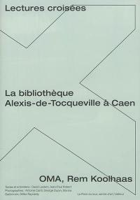 La bibliothèque Alexis-de-Tocqueville à Caen, OMA, Rem Koolhaas : lectures croisées