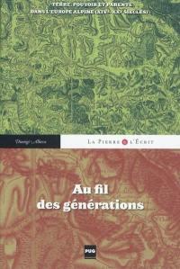 Au fil des générations : terre, pouvoir et parenté dans l'Europe alpine (XIVe-XXe siècles)