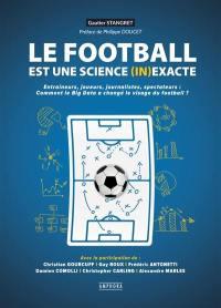 Le football est une science (in)exacte : entraîneurs, joueurs, journalistes, spectateurs : comment le big data a changé le visage du football ?