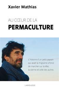 Au coeur de la permaculture : l'histoire d'un petit paysan qui avait la migraine à force de marcher sur la tête, la sienne et celle des autres