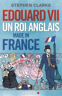 Edouard VII : un roi anglais made in France