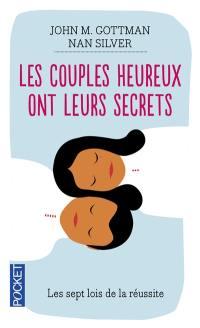 Les couples heureux ont leurs secrets : les sept lois de la réussite