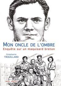 Mon oncle de l'ombre : enquête sur un maquisard breton