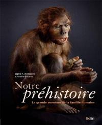 Notre préhistoire : la grande aventure de la famille humaine