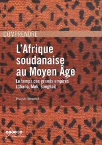 L'Afrique soudanaise au Moyen Age : le temps des grands empires, Ghana, Mali, Songhaï