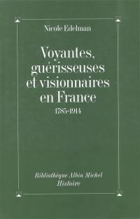 Voyantes, guérisseuses et visionnaires en France : 1785-1914