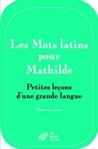 Les mots latins pour Mathilde : petites leçons d'une grande langue