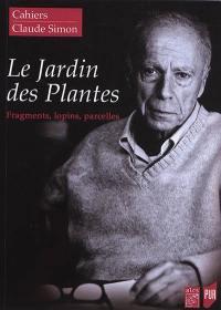 Cahiers Claude Simon. n° 13, Le Jardin des Plantes : fragments, lopins, parcelles