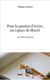 Pour la passion d'écrire, un espace de liberté : les ateliers d'écriture