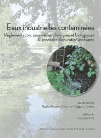 Eaux industrielles contaminées : réglementation, paramètres chimiques et biologiques & procédés d'épuration innovants