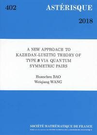 Astérisque. n° 402, A new approach to Kazhdan-Lusztig theory of type B via quantum symmetric pairs