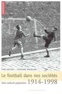 Le football dans nos sociétés : une culture populaire, 1914-1998