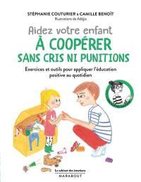 Aidez votre enfant à coopérer sans cris ni punitions : exercices et outils pour lui donner envie de participer sans se fâcher