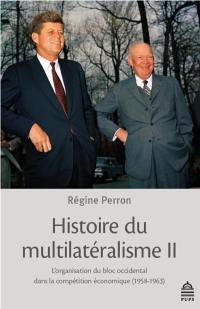 Histoire du multilatéralisme. Volume 2, L'organisation du bloc occidental dans la compétition économique (1958-1963)