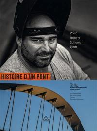 Histoire d'un pont : pont Robert-Schuman, Lyon = The story of a bridge : pont Robert-Schuman, Lyon, France