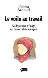 Le voile au travail : guide pratique à l'usage des femmes et des managers