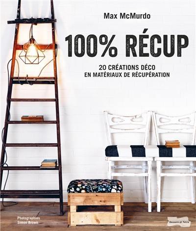 100 % récup : 20 créations déco en matériaux de récupération
