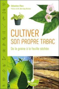 Cultiver son propre tabac : de la graine à la feuille séchée