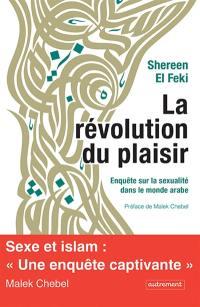La révolution du plaisir : enquête sur la sexualité dans le monde arabe