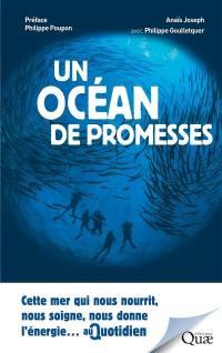 Un océan de promesses : cette mer qui nous nourrit, nous soigne, nous donne l'énergie... au quotidien