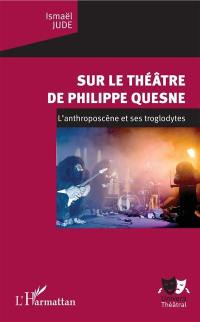 Sur le théâtre de Philippe Quesne